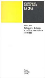 Libro La Cina. Vol. 1: Dalle guerre dell'Oppio al conflitto franco-cinese (1840-1885). Jean Chesneaux , Marianne Bastid , Marie-Claire Bergère