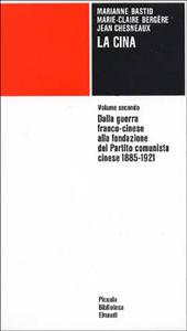 Libro La Cina. Vol. 2: Dalla guerra franco-cinese alla fondazione del Partito comunista cinese (1885-1921). Jean Chesneaux , Marianne Bastid , Marie-Claire Bergère