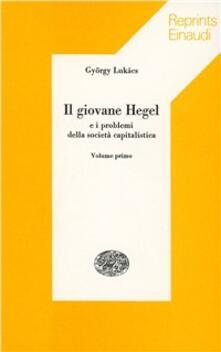 Il giovane Hegel e i problemi della società capitalistica - György Lukács - copertina