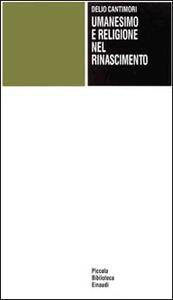 Umanesimo e religione nel Rinascimento - Delio Cantimori - copertina
