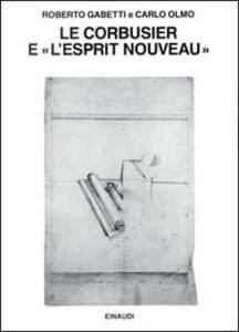 Le Corbusier e «L'Esprit Nouveau» - Roberto Gabetti,Carlo Olmo - copertina