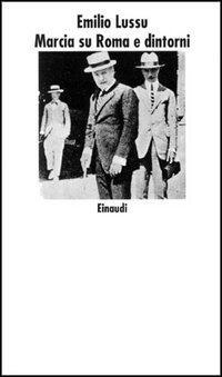 marcia su roma e dintorni  Marcia su Roma e dintorni - Emilio Lussu - Libro - Einaudi - Nuovi ...