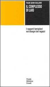 Libro Il complesso di Laio. I rapporti famigliari nei disegni dei ragazzi Tilde Giani Gallino