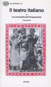 Libro Il teatro italiano. Vol. 2\1: La commedia del Cinquecento (1).