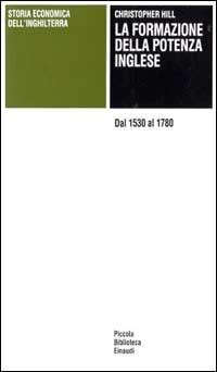 Storia economica dell'Inghilterra. La formazione della potenza inglese. Dal 1530 al 1780