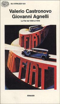 Giovanni Agnelli. La FIAT dal 1899 al 1945