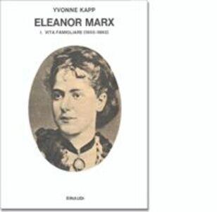 Eleanor Marx. Vol. 1: Vita famigliare (1855-1883).