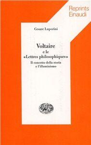 Libro Voltaire e le «Lettres philosophiques». Il concetto della storia e l'illuminismo Cesare Luporini