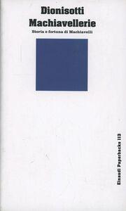 Libro Machiavellerie. Storia e fortuna di Machiavelli Carlo Dionisotti