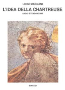 Libro L' idea della Chartreuse. Saggi stendhaliani Luigi Magnani