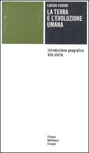 Foto Cover di La terra e l'evoluzione umana. Introduzione geografica alla storia, Libro di Lucien Febvre, edito da Einaudi
