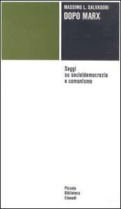 Dopo Marx. Saggi su socialdemocrazia e comunismo - Massimo L. Salvadori - copertina