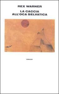 La caccia all'oca selvatica - Rex Warner - copertina