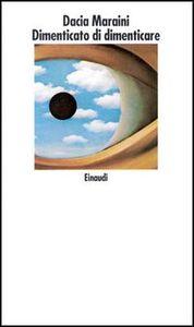 Foto Cover di Dimenticato di dimenticare, Libro di Dacia Maraini, edito da Einaudi
