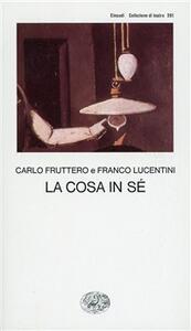 La cosa in sé - Carlo Fruttero,Franco Lucentini - copertina