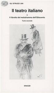 Il teatro italiano. Vol. 5\3: Il libretto del melodramma dell'ottocento (2).