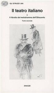 Libro Il teatro italiano. Vol. 5\3: Il libretto del melodramma dell'ottocento (2).