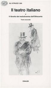 Il teatro italiano. Vol. 5/3: Il libretto del melodramma dell'ottocento (2).