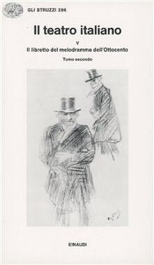 Collegiomercanzia.it Il teatro italiano. Vol. 5\3: Il libretto del melodramma dell'ottocento (2). Image