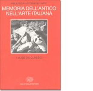 Libro Memoria dell'antico nell'arte italiana. Vol. 1: L'Uso dei classici.