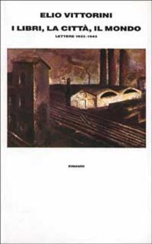 I libri, la città, il mondo. Lettere (1933-1943).pdf