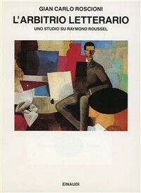 L' arbitrio letterario. Uno studio su Raymond Roussel