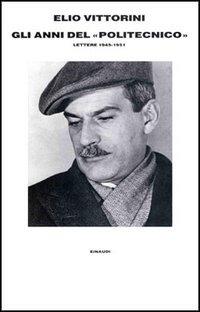 Gli anni del «Politecnico». Lettere (1945-1951)