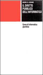 Libro Corso di informatica giuridica. Vol. 2: Diritto pubblico dell'Informatica. Mario G. Losano