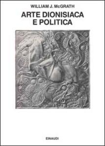 Libro Arte dionisiaca e politica nell'Austria di fine Ottocento William McGrath