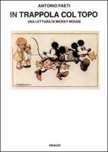 In trappola col topo. Una lettura di Mickey Mouse - Antonio Faeti - copertina
