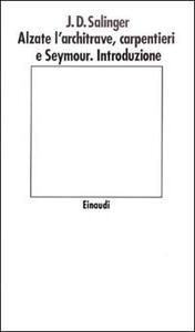 Alzate l'architrave, carpentieri e Seymour. Introduzione - J. D. Salinger - copertina