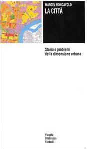 La città. Storia e problemi della dimensione umana - Marcel Roncayolo - copertina