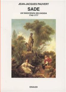 Sade. Uninnocenza selvaggia 1740-1777.pdf