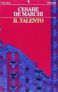 Foto Cover di Il talento, Libro di Cesare De Marchi, edito da Feltrinelli