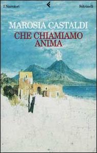 Libro Che chiamiamo anima Marosia Castaldi