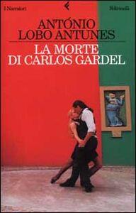 Libro La morte di Carlos Gardel Antonio Lobo Antunes