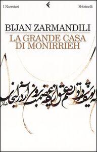 Foto Cover di La grande casa di Monirrieh, Libro di Bijan Zarmandili, edito da Feltrinelli