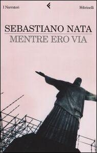Foto Cover di Mentre ero via, Libro di Sebastiano Nata, edito da Feltrinelli