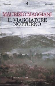 Foto Cover di Il viaggiatore notturno, Libro di Maurizio Maggiani, edito da Feltrinelli