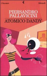 Foto Cover di Atomico dandy, Libro di Piersandro Pallavicini, edito da Feltrinelli