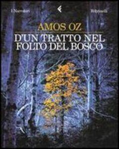Libro D'un tratto nel folto del bosco Amos Oz