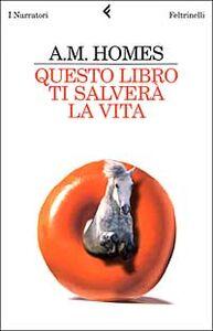 Foto Cover di Questo libro ti salverà la vita, Libro di A. M. Homes, edito da Feltrinelli