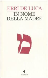 Libro In nome della madre Erri De Luca