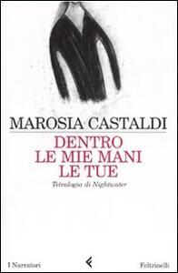 Dentro le mie mani le tue. Tetralogia di Nightwater - Marosia Castaldi - copertina