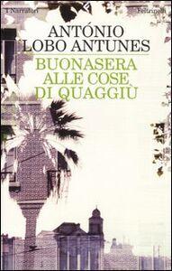 Libro Buonasera alle cose di quaggiù Antonio Lobo Antunes