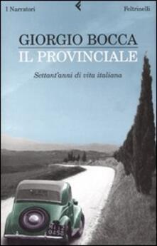Il provinciale. Settant'anni di vita italiana - Giorgio Bocca - copertina