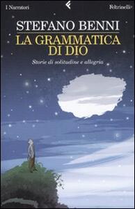 La grammatica di Dio. Storie di solitudine e allegria