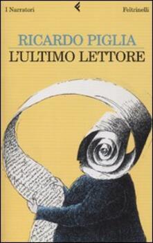 L' ultimo lettore - Ricardo Piglia - copertina