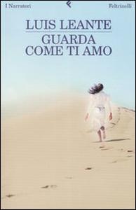 Libro Guarda come ti amo Luis Leante