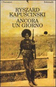 Foto Cover di Ancora un giorno, Libro di Ryszard Kapu?ci?ski, edito da Feltrinelli